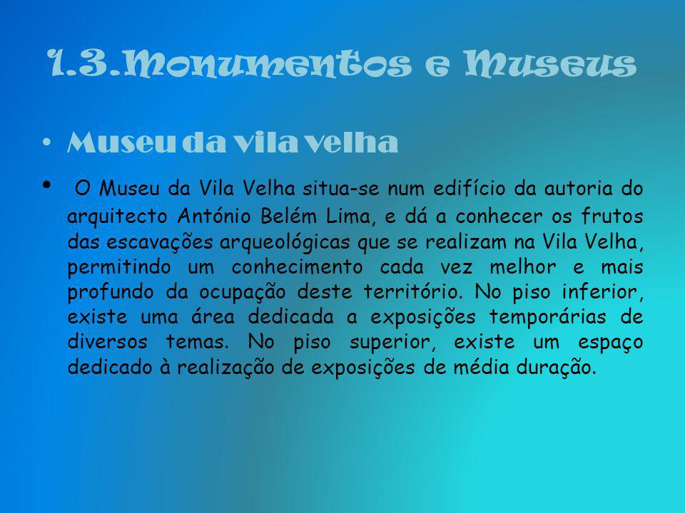 1.3.Monumentos e Museus Museu da vila velha