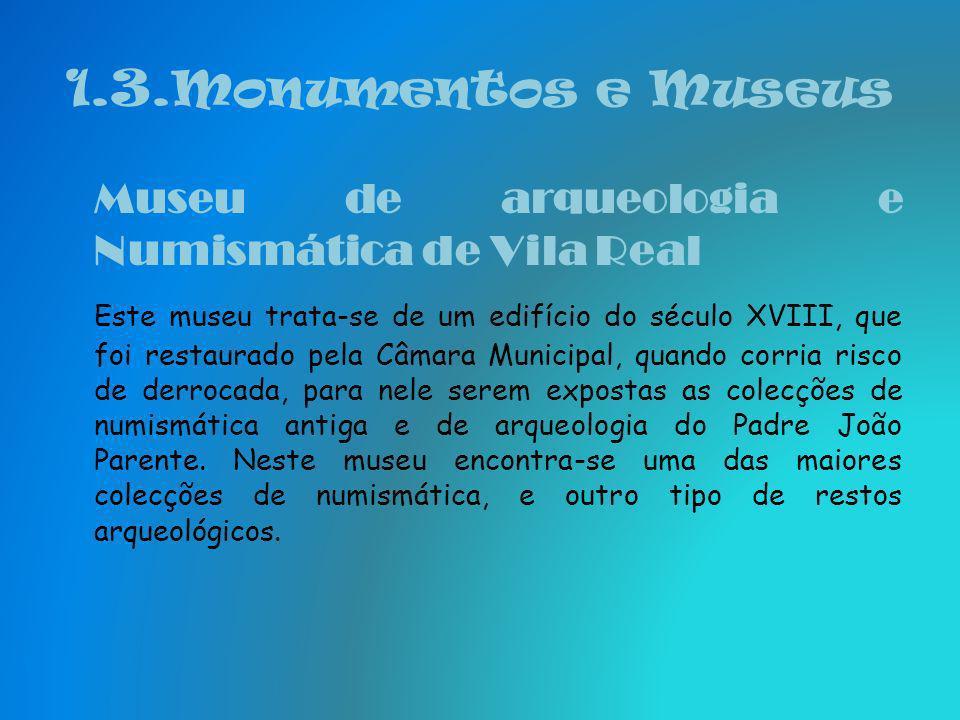 1.3.Monumentos e Museus Museu de arqueologia e Numismática de Vila Real.