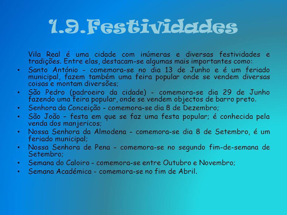 1.9.Festividades Vila Real é uma cidade com inúmeras e diversas festividades e tradições. Entre elas, destacam-se algumas mais importantes como: