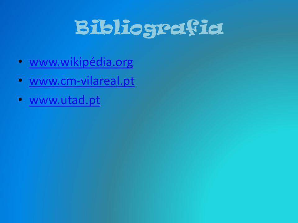 Bibliografia www.wikipédia.org www.cm-vilareal.pt www.utad.pt