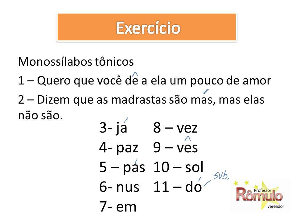 Exercício 3- ja 8 – vez 4- paz 9 – ves 5 – pas 10 – sol 6- nus 11 – do