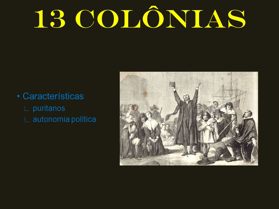 13 COLÔNIAS • Características ∟ puritanos ∟ autonomia política