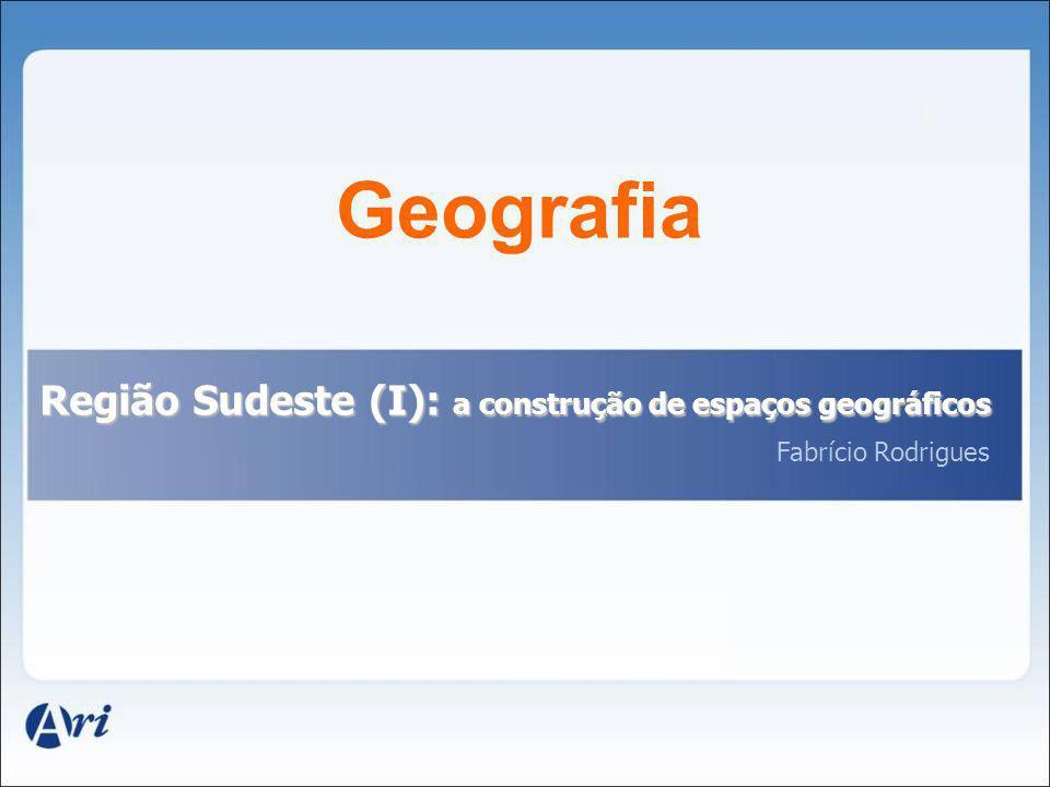 Geografia Região Sudeste (I): a construção de espaços geográficos