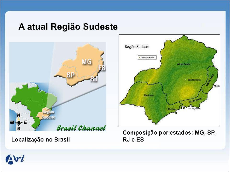 A atual Região Sudeste Composição por estados: MG, SP, RJ e ES