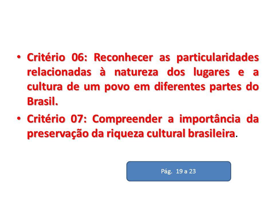Critério 06: Reconhecer as particularidades relacionadas à natureza dos lugares e a cultura de um povo em diferentes partes do Brasil.
