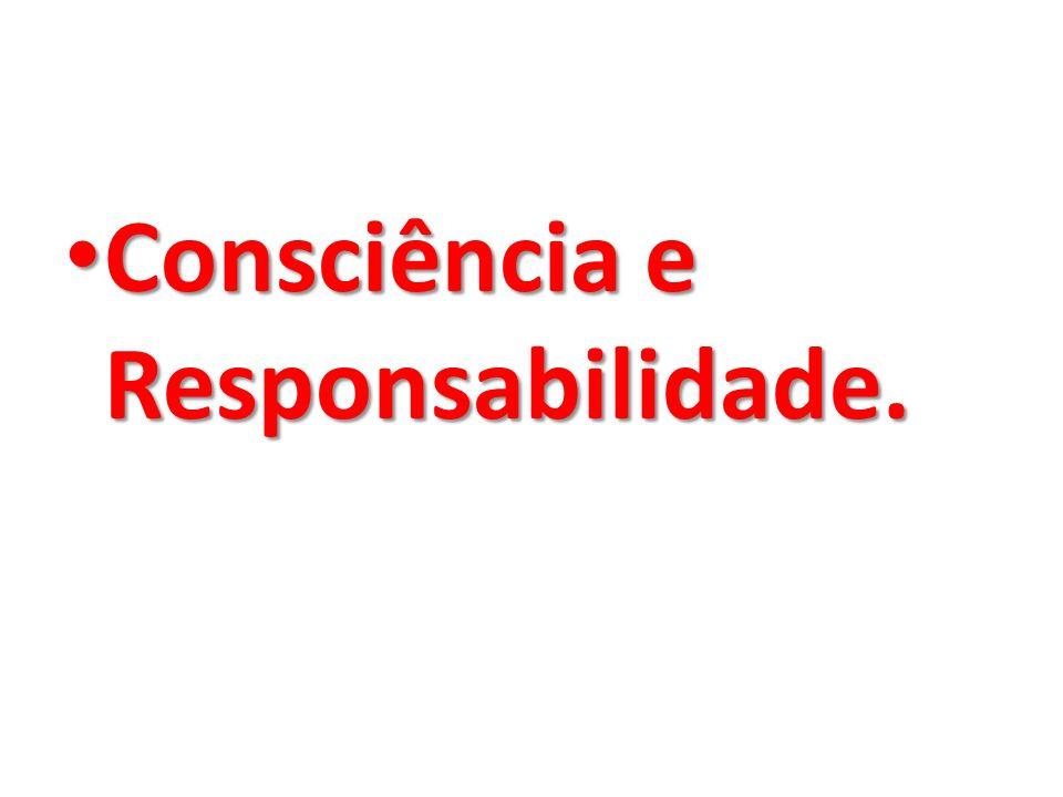 Consciência e Responsabilidade.