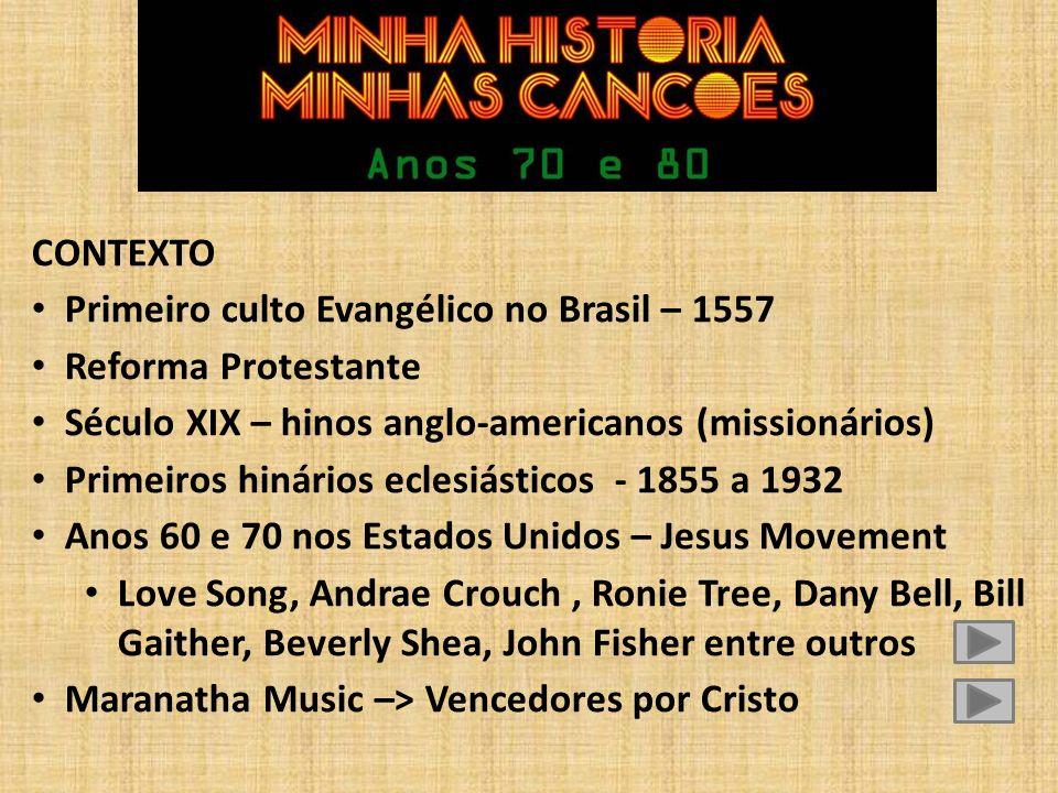 CONTEXTO Primeiro culto Evangélico no Brasil – 1557. Reforma Protestante. Século XIX – hinos anglo-americanos (missionários)