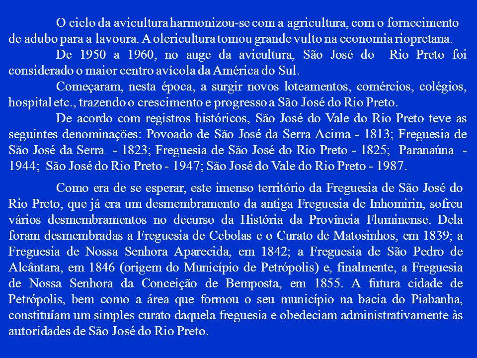 O ciclo da avicultura harmonizou-se com a agricultura, com o fornecimento de adubo para a lavoura. A olericultura tomou grande vulto na economia riopretana.