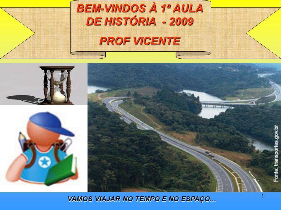 BEM-VINDOS À 1ª AULA DE HISTÓRIA - 2009