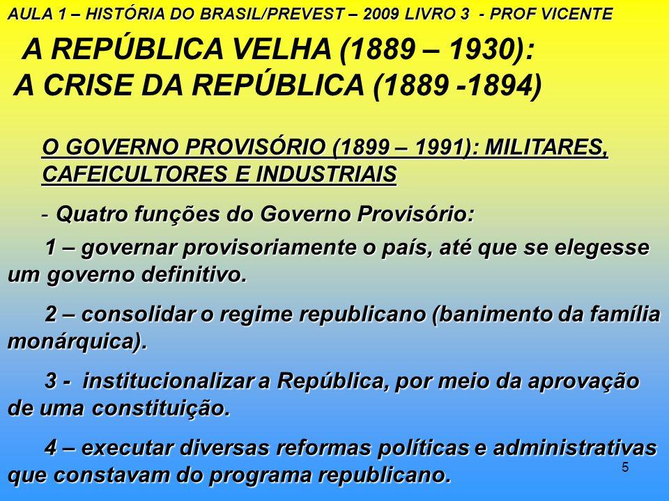 A REPÚBLICA VELHA (1889 – 1930): A CRISE DA REPÚBLICA (1889 -1894)