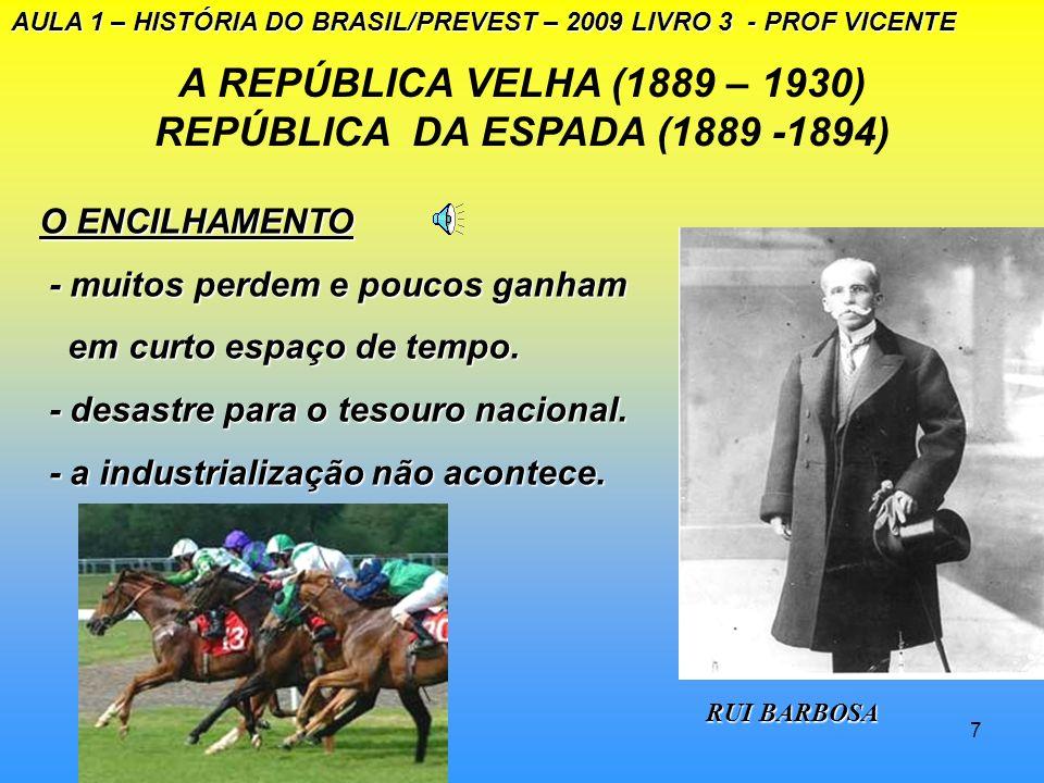A REPÚBLICA VELHA (1889 – 1930) REPÚBLICA DA ESPADA (1889 -1894)