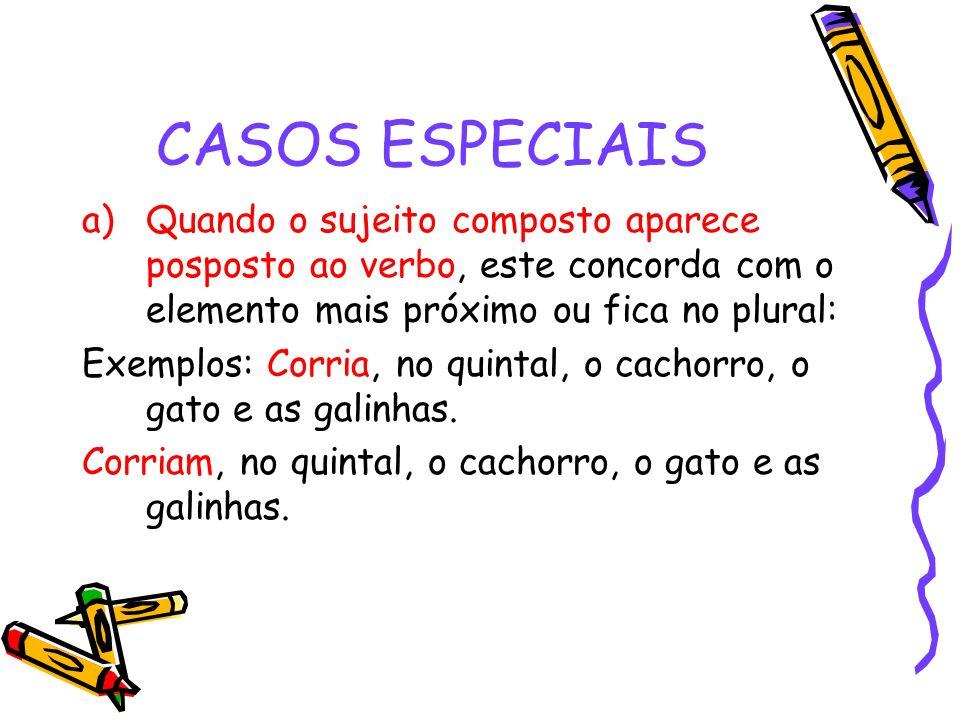 CASOS ESPECIAIS Quando o sujeito composto aparece posposto ao verbo, este concorda com o elemento mais próximo ou fica no plural: