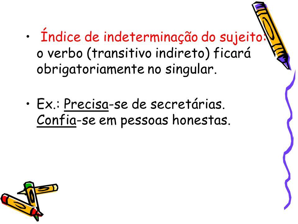 Índice de indeterminação do sujeito: o verbo (transitivo indireto) ficará obrigatoriamente no singular.