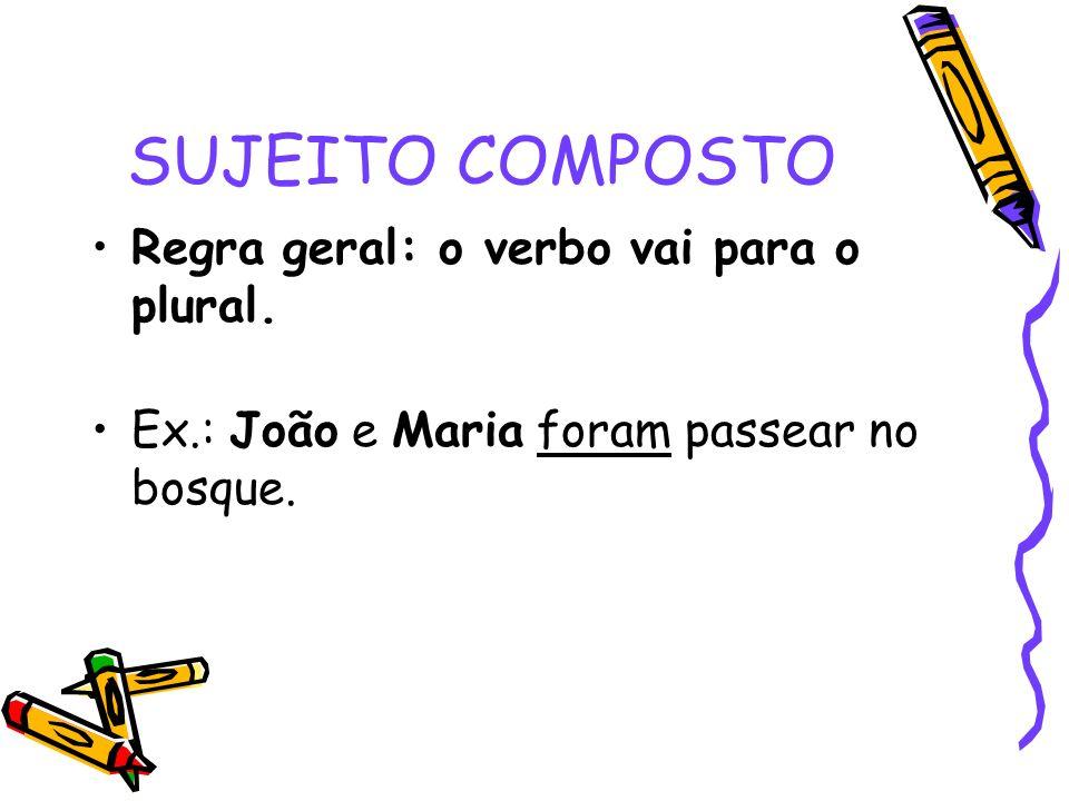 SUJEITO COMPOSTO Regra geral: o verbo vai para o plural.