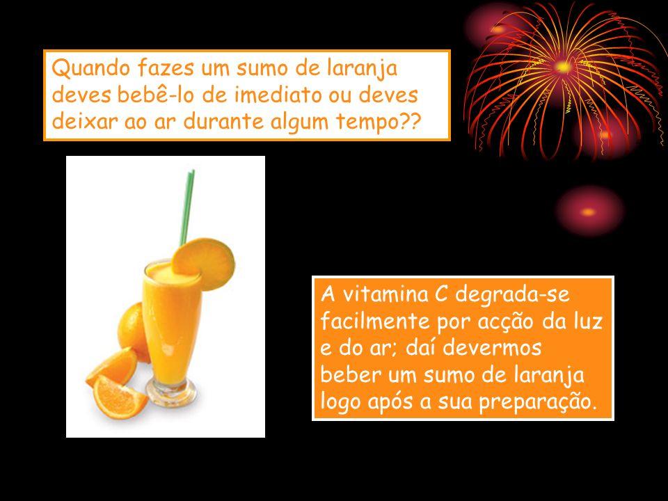 Quando fazes um sumo de laranja deves bebê-lo de imediato ou deves deixar ao ar durante algum tempo