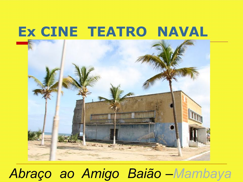 Ex CINE TEATRO NAVAL Abraço ao Amigo Baião –Mambaya