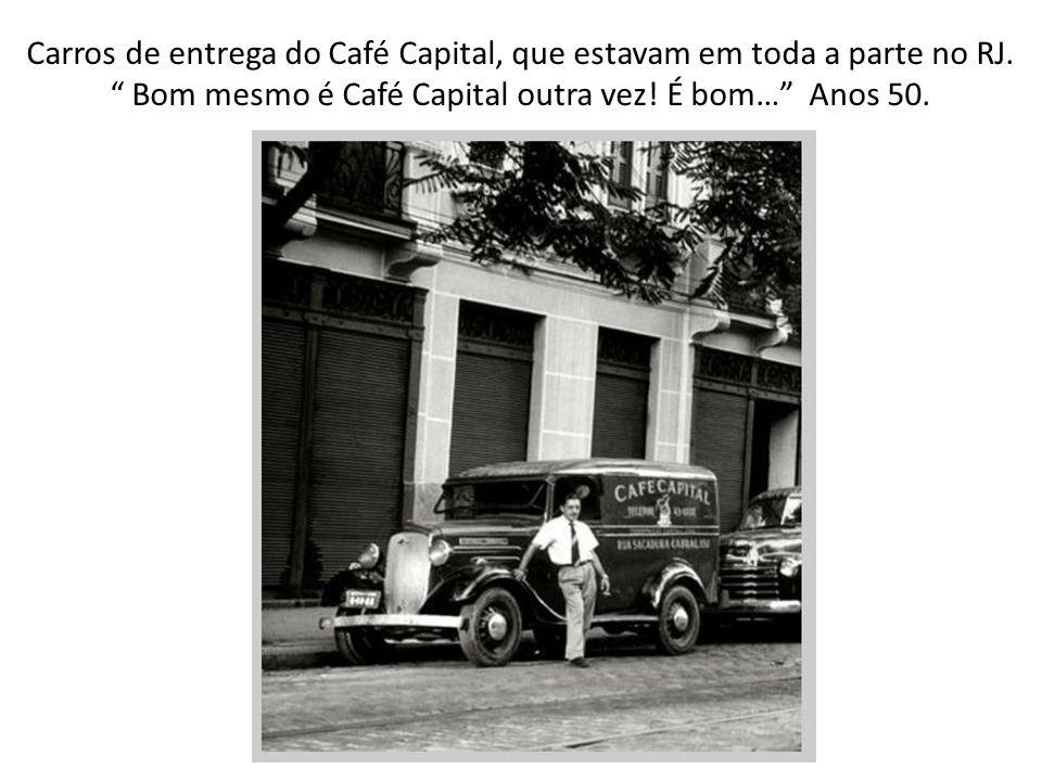Carros de entrega do Café Capital, que estavam em toda a parte no RJ.