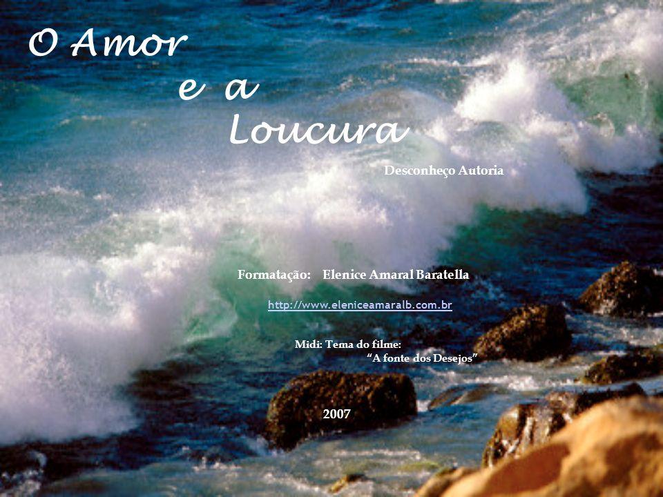 O Amor e a Loucura Formatação: Elenice Amaral Baratella