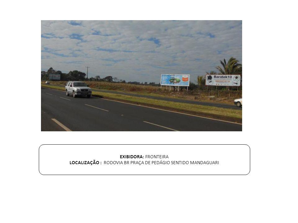 LOCALIZAÇÃO : RODOVIA BR PRAÇA DE PEDÁGIO SENTIDO MANDAGUARI