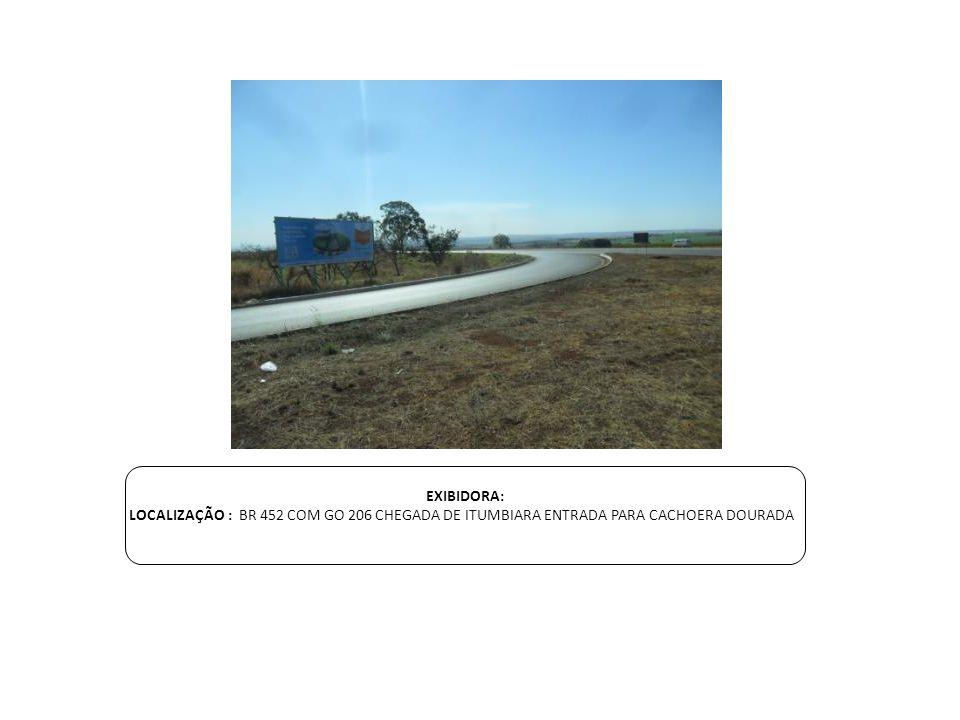 EXIBIDORA: LOCALIZAÇÃO : BR 452 COM GO 206 CHEGADA DE ITUMBIARA ENTRADA PARA CACHOERA DOURADA
