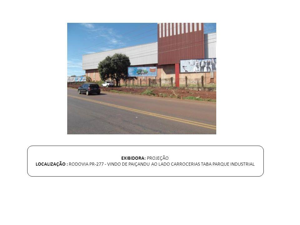 EXIBIDORA: PROJEÇÃO LOCALIZAÇÃO : RODOVIA PR-277 - VINDO DE PAIÇANDU AO LADO CARROCERIAS TABA PARQUE INDUSTRIAL.