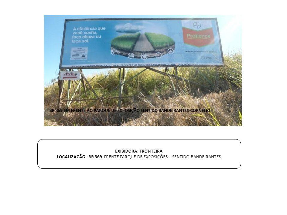 EXIBIDORA: FRONTEIRA LOCALIZAÇÃO : BR 369 FRENTE PARQUE DE EXPOSIÇÕES – SENTIDO BANDEIRANTES