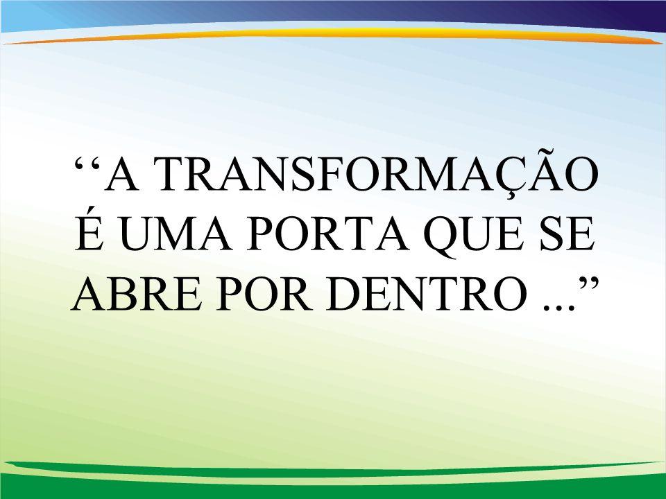 ''A TRANSFORMAÇÃO É UMA PORTA QUE SE ABRE POR DENTRO ...