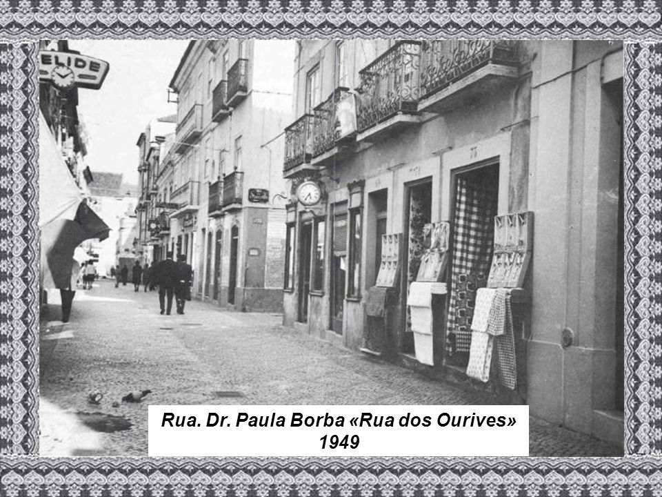 Rua. Dr. Paula Borba «Rua dos Ourives» 1949