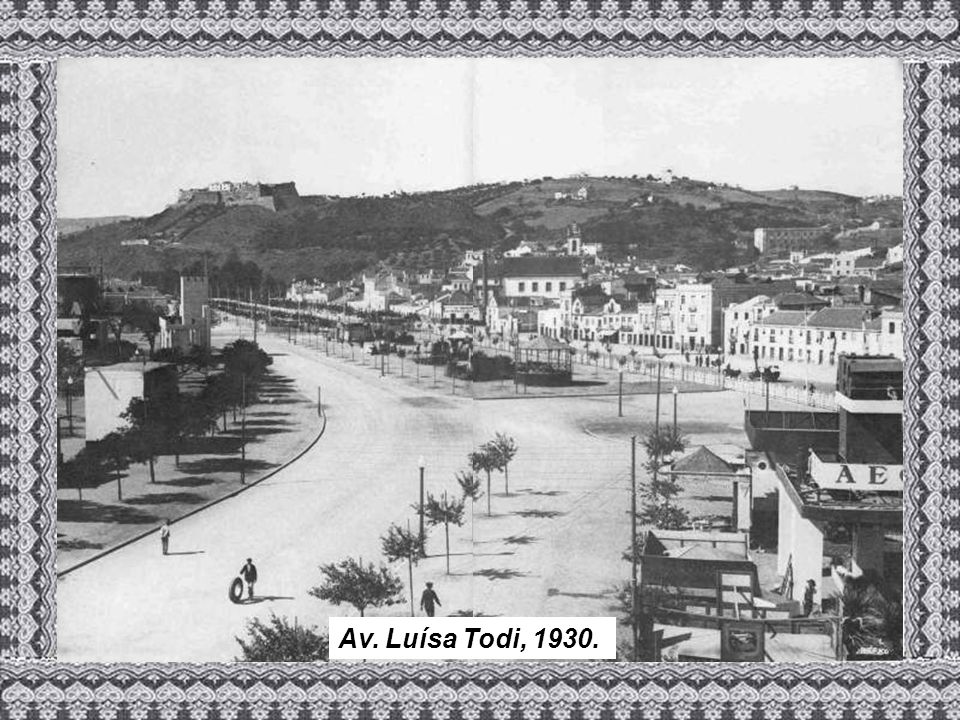 Av. Luísa Todi, 1930.