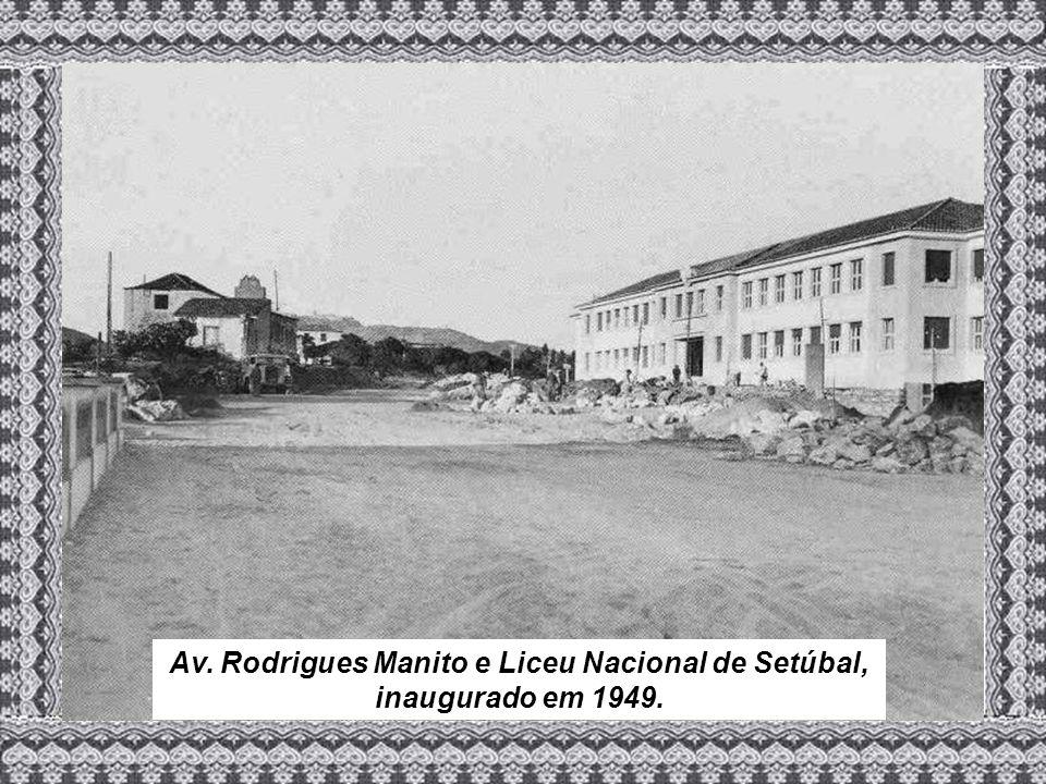 Av. Rodrigues Manito e Liceu Nacional de Setúbal, inaugurado em 1949.