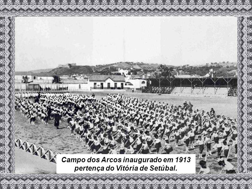 Campo dos Arcos inaugurado em 1913 pertença do Vitória de Setúbal.