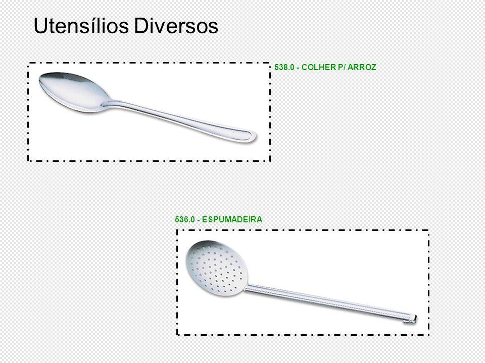 Utensílios Diversos 538.0 - COLHER P/ ARROZ 536.0 - ESPUMADEIRA
