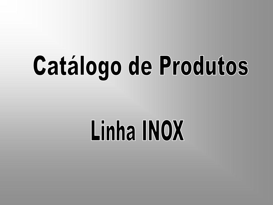 Catálogo de Produtos Linha INOX