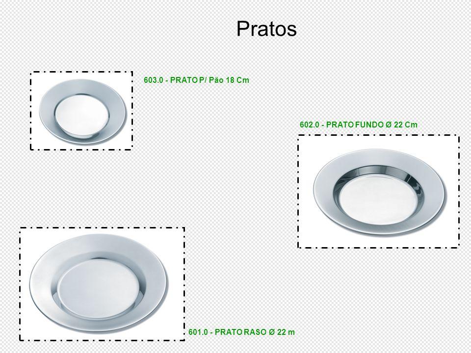 Pratos 603.0 - PRATO P/ Pão 18 Cm 602.0 - PRATO FUNDO Ø 22 Cm