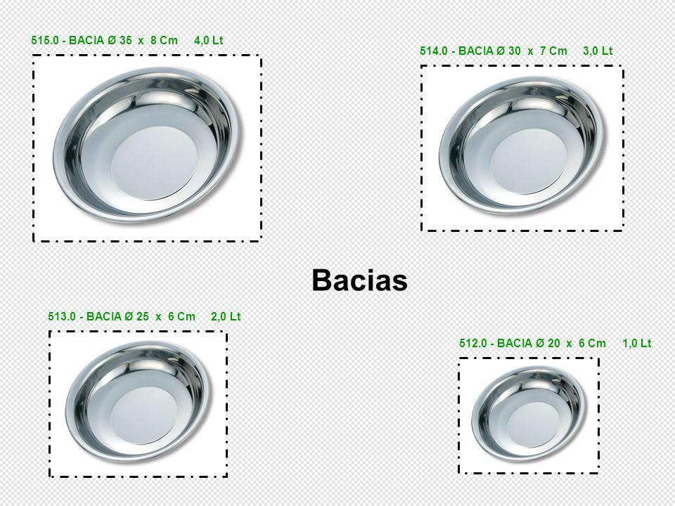 515.0 - BACIA Ø 35 x 8 Cm 4,0 Lt 514.0 - BACIA Ø 30 x 7 Cm 3,0 Lt. Bacias. 513.0 - BACIA Ø 25 x 6 Cm 2,0 Lt.