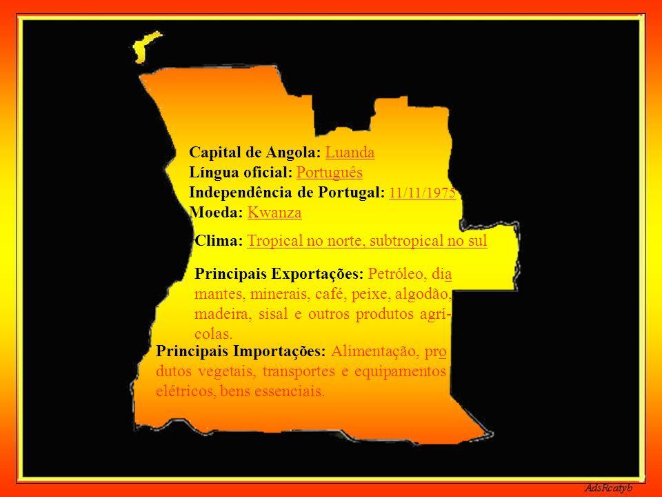 Capital de Angola: Luanda Língua oficial: Português Independência de Portugal: 11/11/1975 Moeda: Kwanza