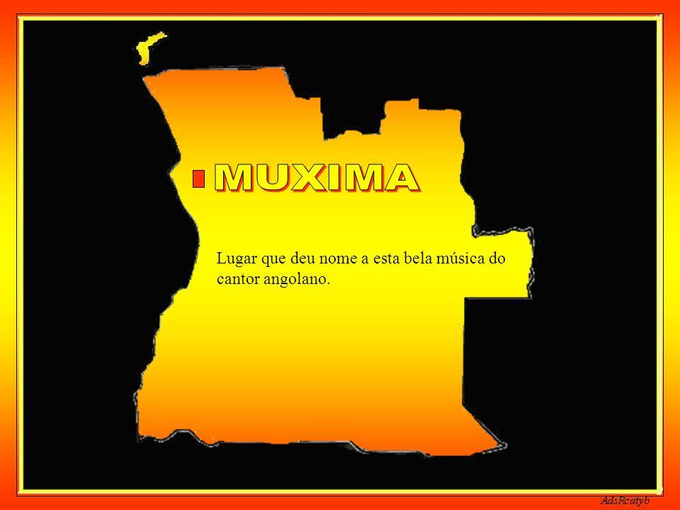 MUXIMA Lugar que deu nome a esta bela música do cantor angolano.
