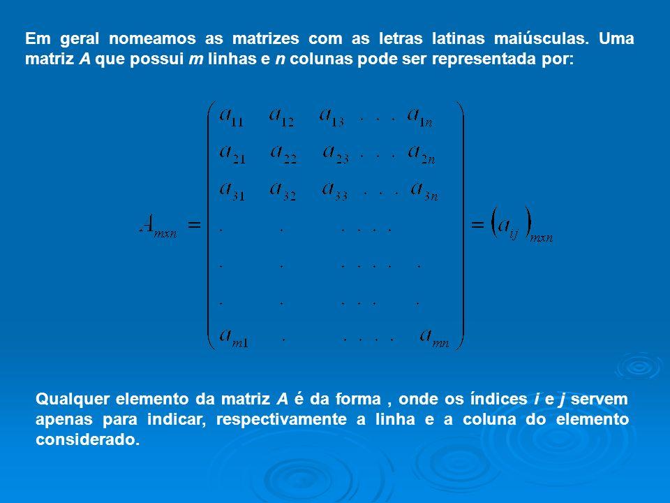 Em geral nomeamos as matrizes com as letras latinas maiúsculas