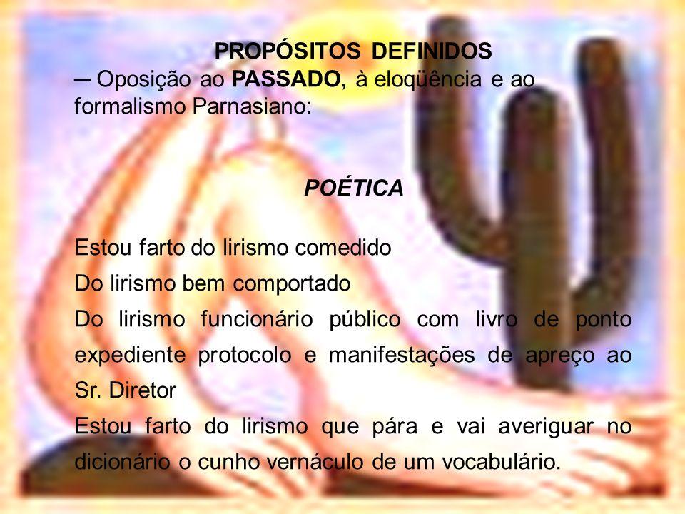 PROPÓSITOS DEFINIDOS ─ Oposição ao PASSADO, à eloqüência e ao formalismo Parnasiano: POÉTICA. Estou farto do lirismo comedido.