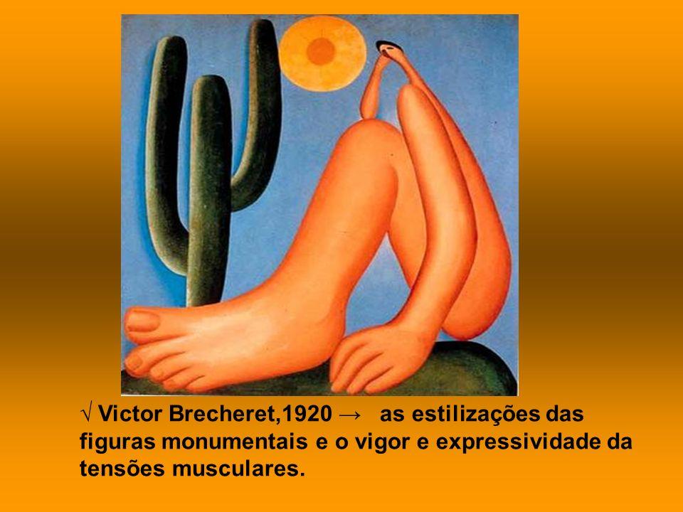 √ Victor Brecheret,1920 → as estilizações das figuras monumentais e o vigor e expressividade da tensões musculares.