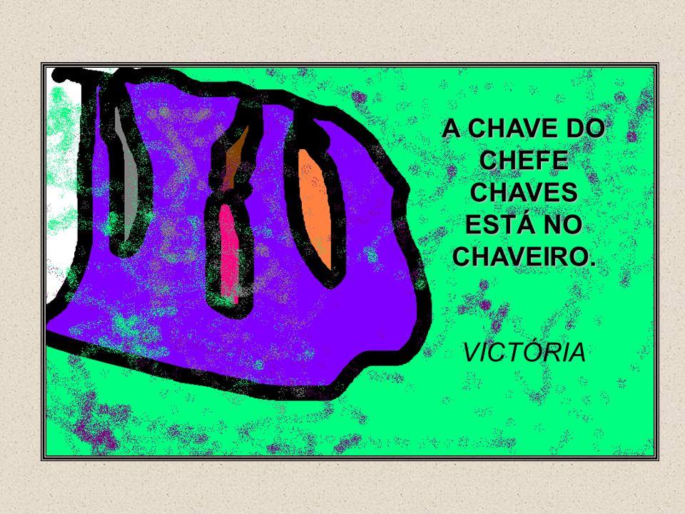 A CHAVE DO CHEFE CHAVES ESTÁ NO CHAVEIRO.