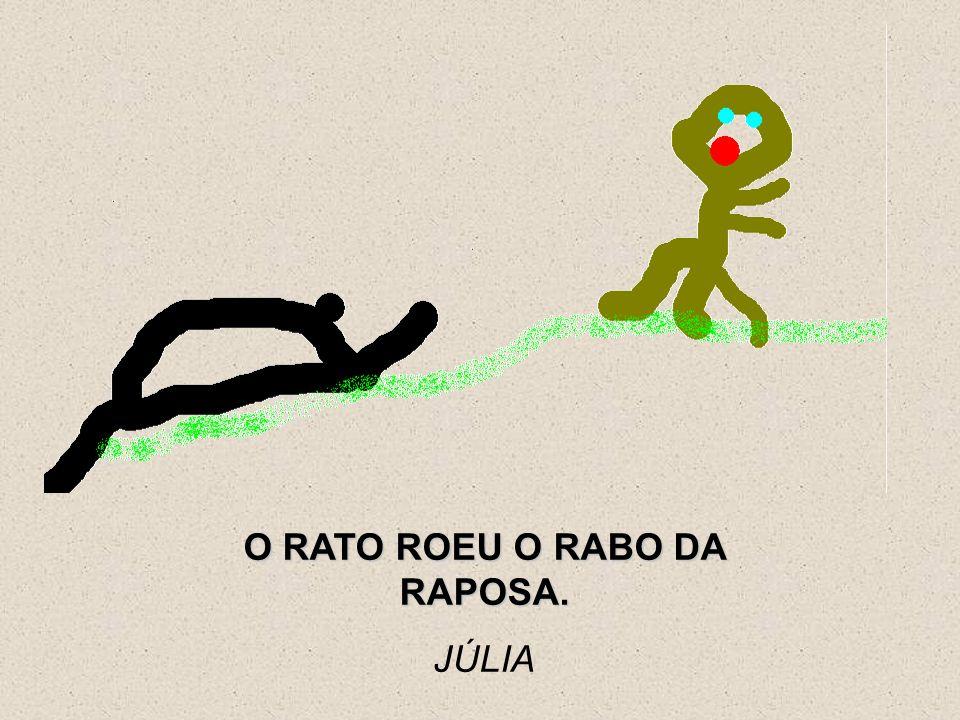 O RATO ROEU O RABO DA RAPOSA.