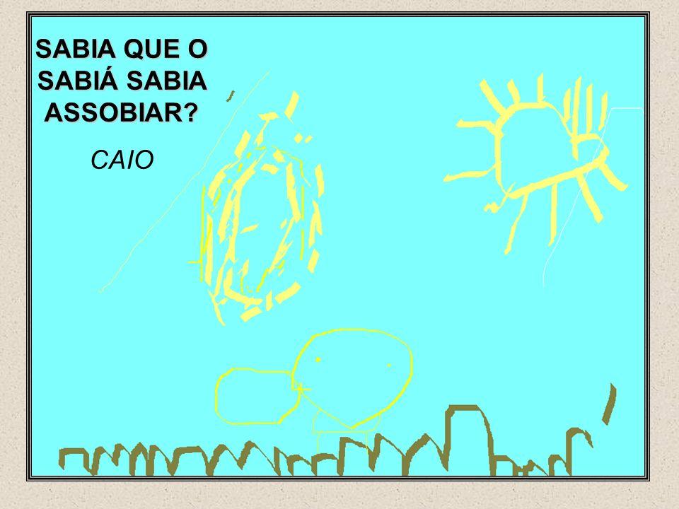 SABIA QUE O SABIÁ SABIA ASSOBIAR