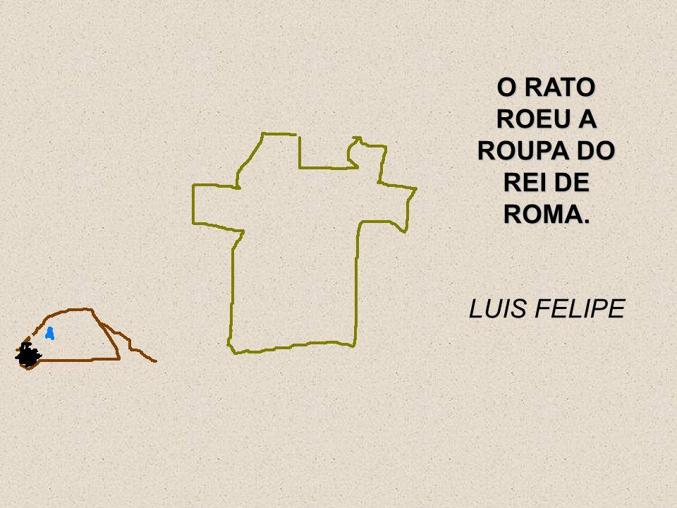 O RATO ROEU A ROUPA DO REI DE ROMA.