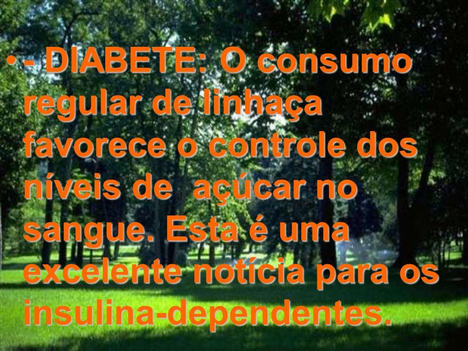 - DIABETE: O consumo regular de linhaça favorece o controle dos níveis de açúcar no sangue.