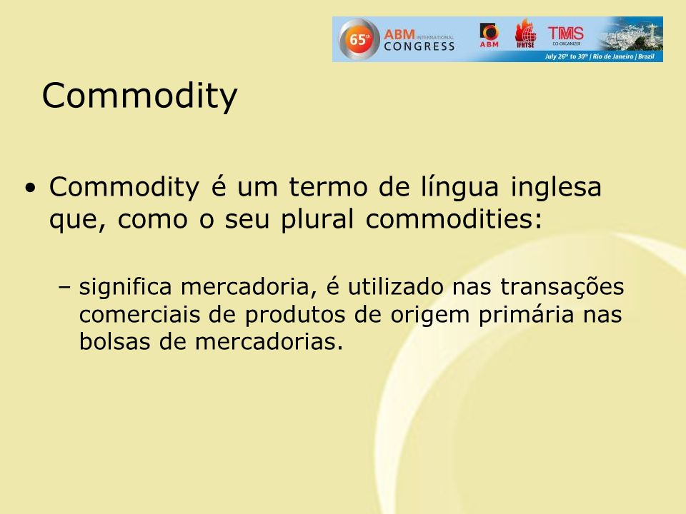 Commodity Commodity é um termo de língua inglesa que, como o seu plural commodities: