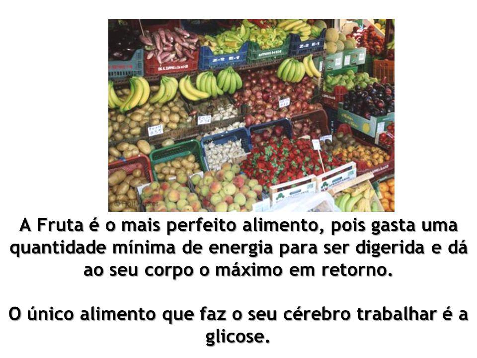 A Fruta é o mais perfeito alimento, pois gasta uma quantidade mínima de energia para ser digerida e dá ao seu corpo o máximo em retorno.