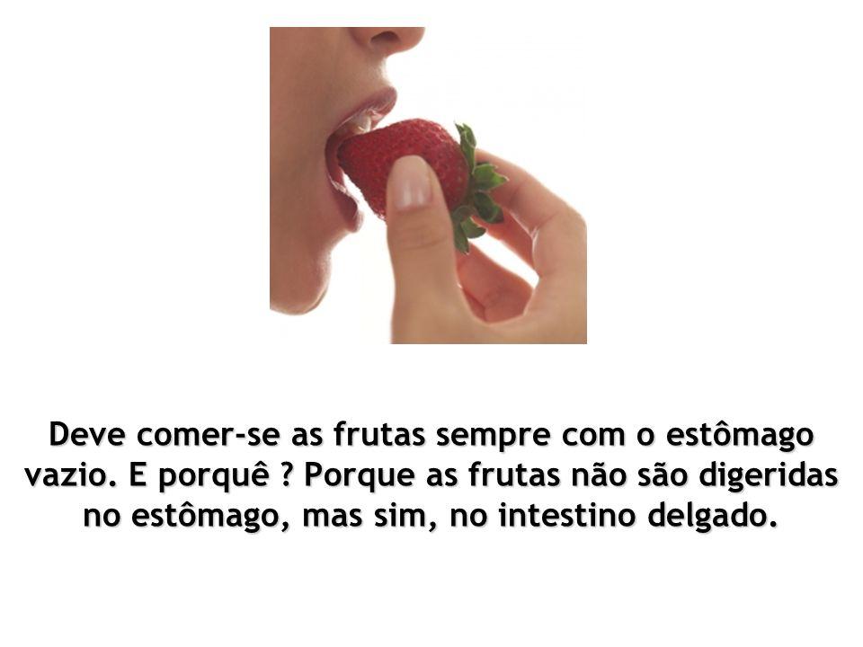 Deve comer-se as frutas sempre com o estômago vazio. E porquê