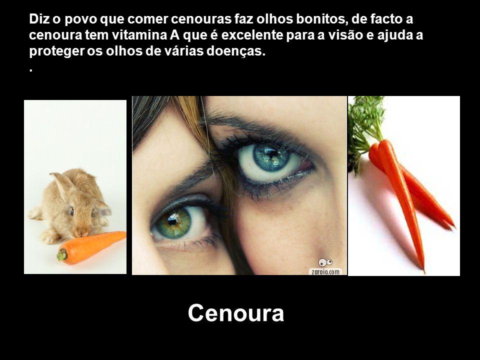 Diz o povo que comer cenouras faz olhos bonitos, de facto a cenoura tem vitamina A que é excelente para a visão e ajuda a proteger os olhos de várias doenças. .
