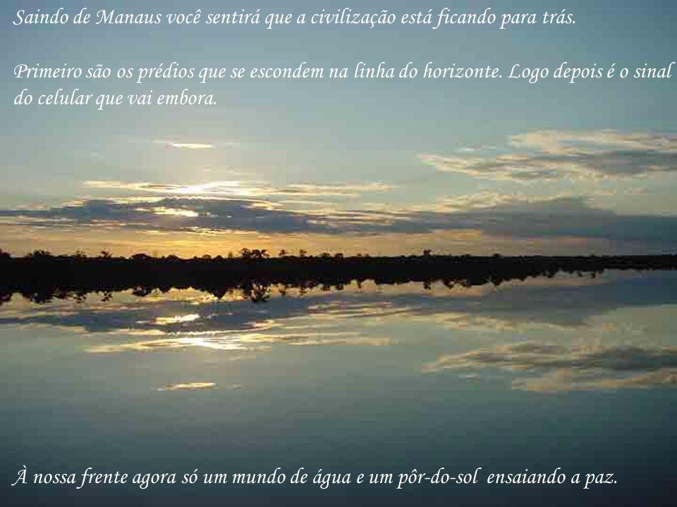 Saindo de Manaus você sentirá que a civilização está ficando para trás.